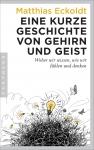 Matthias Eckoldt: Eine kurze Geschichte von Gehirn und Geist