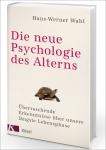 Prof. Hans-Werner Wahl: Die neue Psychologie des Alterns.