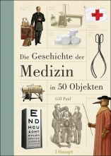 Die Geschichte der Medizin in 50 Objekten.