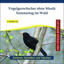 Vogelgezwitscher - Sommertag im Wald. Audio-CD zum Abbau von Stress.