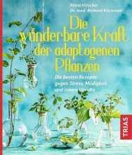 Die wunderbare Kraft der adaptogenen Pflanzen